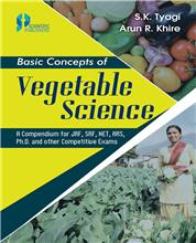 Basic Concepts of Vegetable Science : A Compendium for JRF, SRF, NET, ARS, Ph.D. and other Competitive Exams