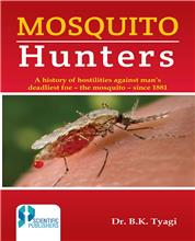 Mosquito Hunters : (A history of hostilities against man's deadiest foe - the mosquito - since 1881)