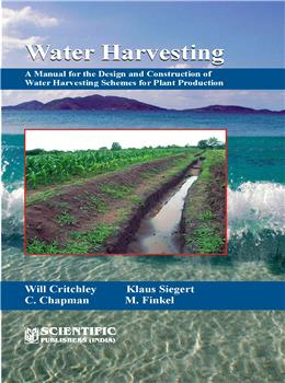 Water Harvesting : A Manual for the Design and Construction of Water Harvesting Schemes for Plant Production